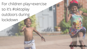 It is ok to play outdoors during lockdown because play is exercise